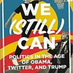 [PDF] [EPUB] Yes We (Still) Can: Politics in the Age of Obama, Twitter, and Trump Download