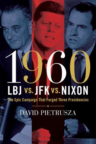 [PDF] [EPUB] 1960--LBJ vs. JFK vs. Nixon: The Epic Campaign That Forged Three Presidencies Download by David Pietrusza