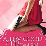 [PDF] [EPUB] A Few Good Women (Lexi Graves Mysteries, #9) Download