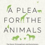 [PDF] [EPUB] A Plea for the Animals: The Moral, Philosophical, and Evolutionary Imperative to Treat All Beings with Compassion Download