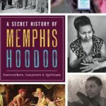 [PDF] [EPUB] A Secret History of Memphis Hoodoo: Rootworkers, Conjurers  Spirituals Download
