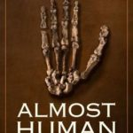 [PDF] [EPUB] Almost Human: The Astonishing Tale of Homo Naledi and the Discovery That Changed Our Human Story Download