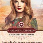 [PDF] [EPUB] Amelia's Arrangement (Madame Matchmaker Book 2) Download