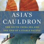 [PDF] [EPUB] Asia's Cauldron: The South China Sea and the End of a Stable Pacific Download