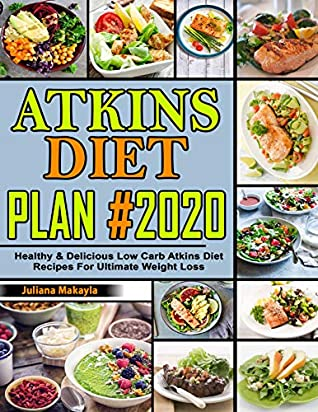 [PDF] [EPUB] Atkins Diet Plan #2020: Healthy and Delicious Low Carb Atkins Diet Recipes For Ultimate Weight Loss Download by Juliana Makayla