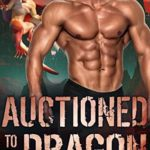 [PDF] [EPUB] Auctioned to the Dragon (Dragon Valley, #3) Download