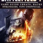 [PDF] [EPUB] Battlefield 1: Game Guide Cheats, Hacks, Strategies, Tips Unofficial Download