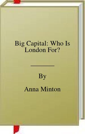 [PDF] [EPUB] Big Capital: Who Is London For? Download by Anna Minton