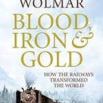[PDF] [EPUB] Blood, Iron And Gold: How The Railways Transformed The World Download