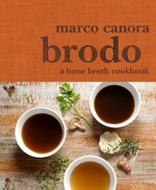 [PDF] [EPUB] Brodo: A Bone Broth Cookbook Download by Marco Canora