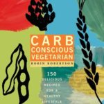 [PDF] [EPUB] Carb Conscious Vegetarian: 150 Delicious Recipes for a Healthy Lifestyle Download