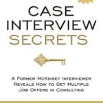 [PDF] [EPUB] Case Interview Secrets: A Former McKinsey Interviewer Reveals How to Get Multiple Job Offers in Consulting Download