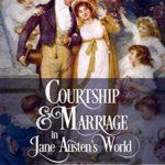 [PDF] [EPUB] Courtship and Marriage in Jane Austen's World (Jane Austen Regency Life #2) Download