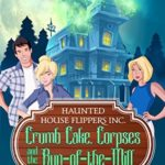 [PDF] [EPUB] Crumb Cake, Corpses and the Run of the Mill (Haunted House Flippers Inc. #3) Download