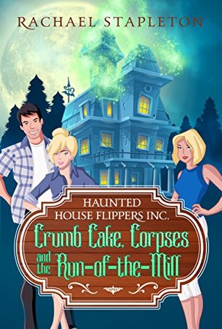 [PDF] [EPUB] Crumb Cake, Corpses and the Run of the Mill (Haunted House Flippers Inc. #3) Download by Rachael Stapleton