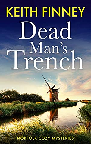 [PDF] [EPUB] DEAD MAN'S TRENCH: Norfolk Cozy Mysteries - Book 1 Download by Keith Finney
