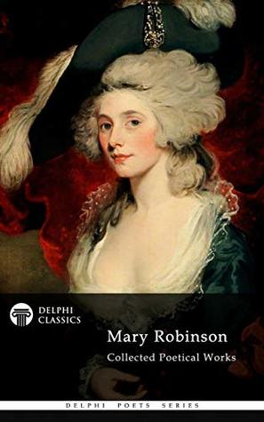 [PDF] [EPUB] Delphi Collected Poetical Works of Mary Robinson Download by Mary Robinson