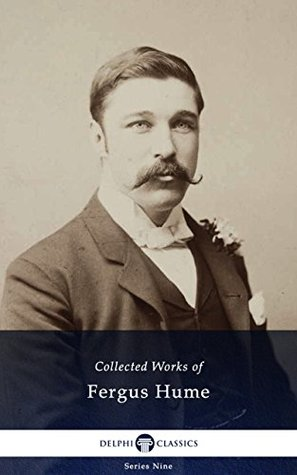 [PDF] [EPUB] Delphi Collected Works of Fergus Hume (Illustrated) (Delphi Series Nine Book 3) Download by Fergus Hume