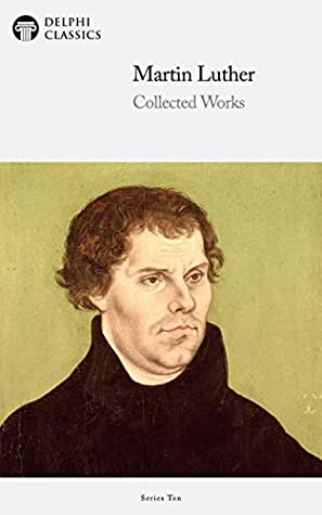 [PDF] [EPUB] Delphi Collected Works of Martin Luther Download by Martin Luther