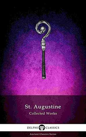 [PDF] [EPUB] Delphi Collected Works of Saint Augustine (Illustrated) (Delphi Ancient Classics Book 68) Download by Augustine of Hippo