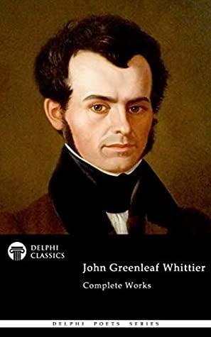 [PDF] [EPUB] Delphi Complete Works of John Greenleaf Whittier Download by John Greenleaf Whittier
