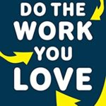 [PDF] [EPUB] Do The Work You Love: How to Create an Income without Working a Boring Job Download