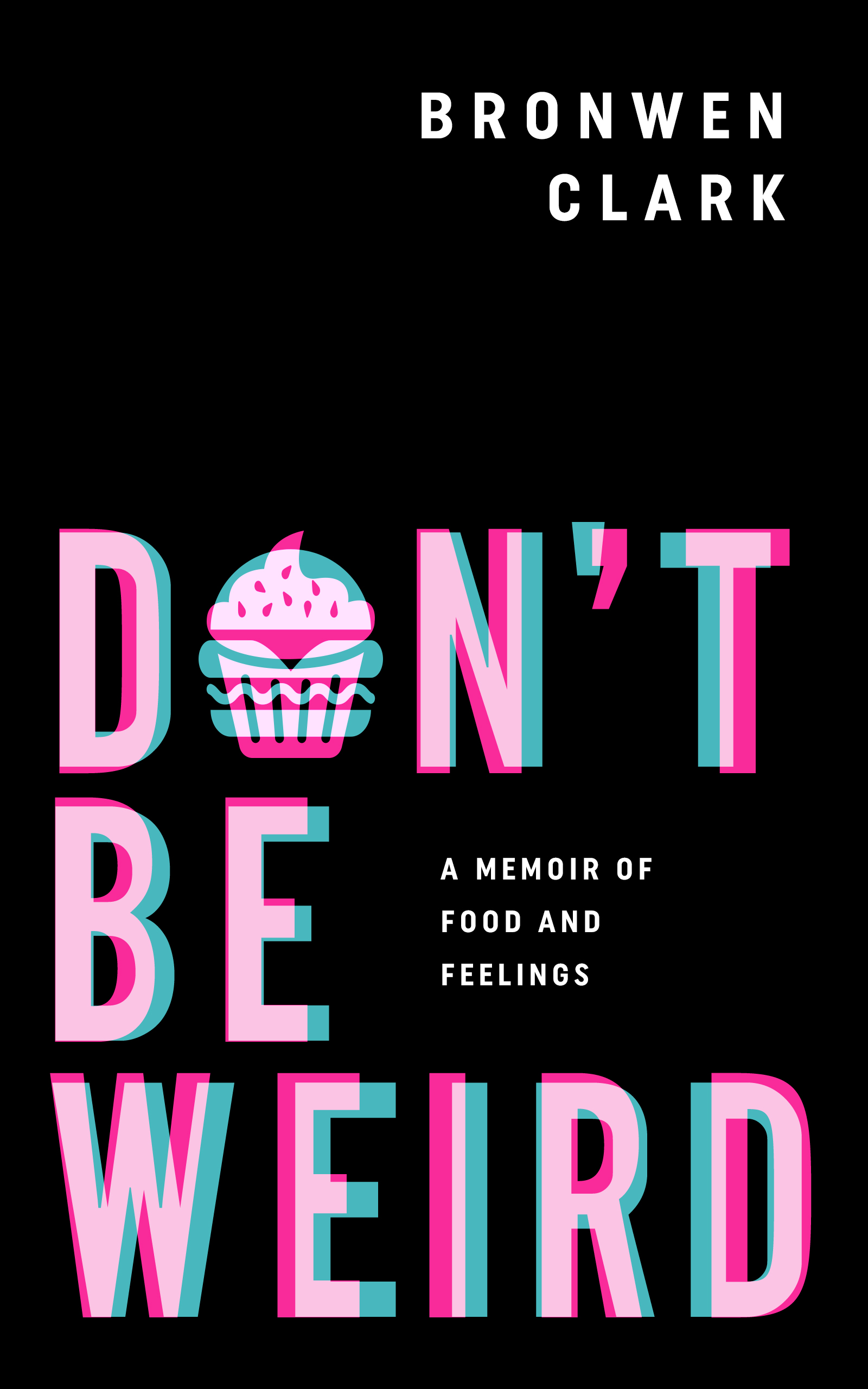 [PDF] [EPUB] Don't Be Weird: A Memoir of Food and Feelings Download by Bronwen Clark