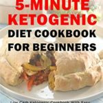 [PDF] [EPUB] Easy And Delicious 5-minute Ketogenic Diet Cookbook For Beginners: Low Carb Ketogenic Cookbook With Easy Guide To Burn Fats And Lose Weight Faster – Ketogenic … Faster (Easy And Delicious Keto Diet) Download