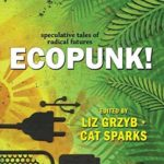 [PDF] [EPUB] Ecopunk!: Speculative Tales of Radical Futures Download