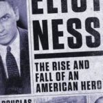 [PDF] [EPUB] Eliot Ness: The Rise and Fall of an American Hero Download