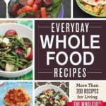 [PDF] [EPUB] Everyday Whole Food Recipes: More Than 200 Recipes for Living the Whole 30 Challenge Download