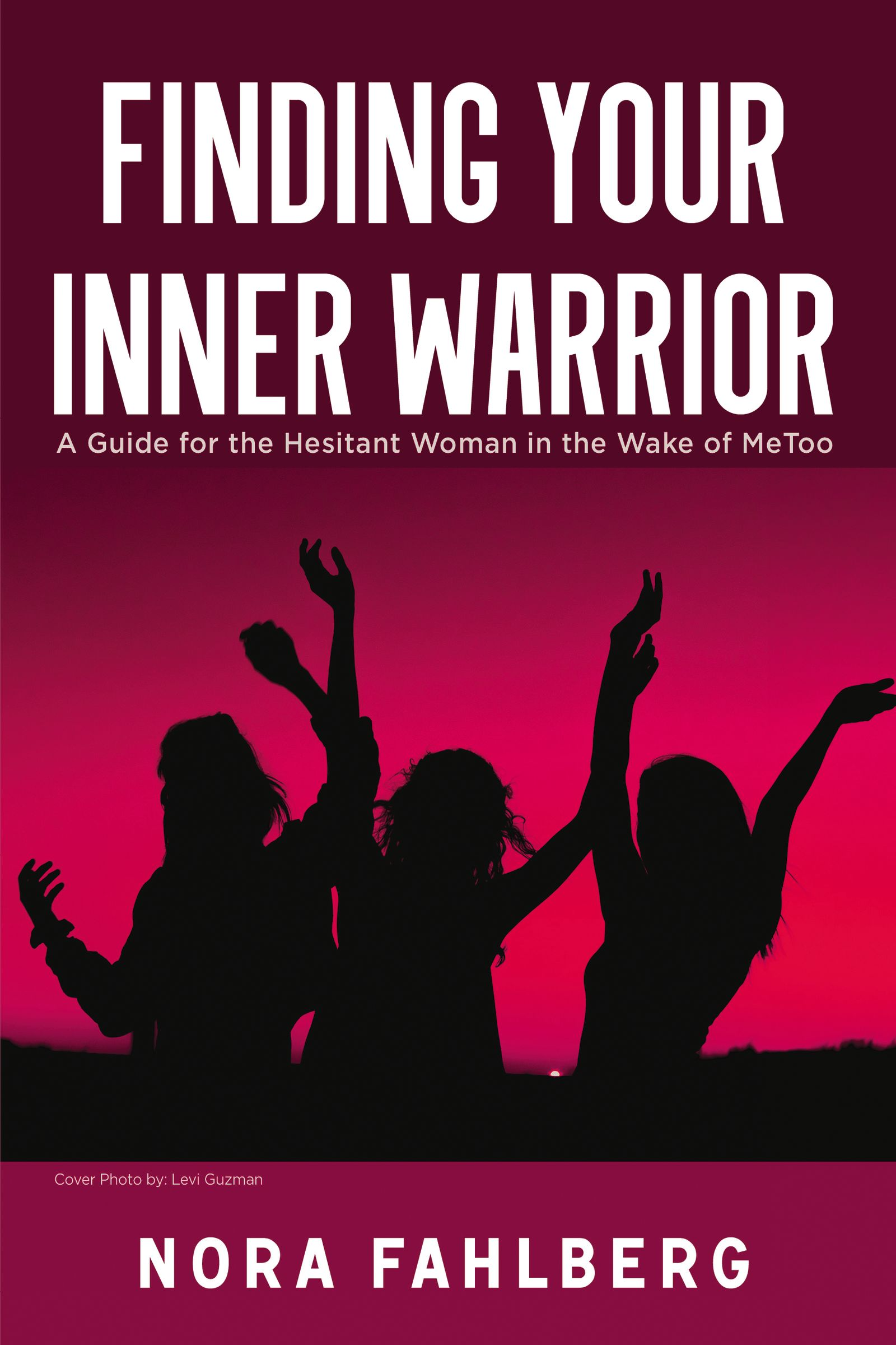 [PDF] [EPUB] Finding Your Inner Warrior: A Guide for the Hesitant Woman in the Wake of MeToo Download by Nora Fahlberg