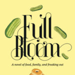 [PDF] [EPUB] Full Bloom: A Novel of Food, Family, and Freaking Out Download