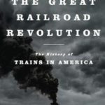 [PDF] [EPUB] Great Railroad Revolution: The History of Trains in America Download
