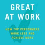 [PDF] [EPUB] Great at Work: How Top Performers Do Less, Work Better, and Achieve More Download