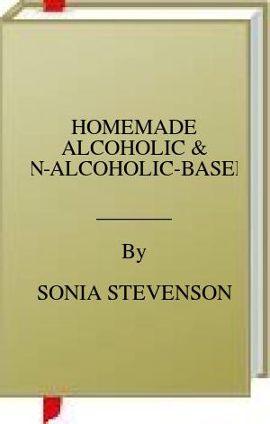 [PDF] [EPUB] HOMEMADE ALCOHOLIC and NON-ALCOHOLIC-BASED H Download by SONIA STEVENSON