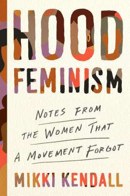 [PDF] [EPUB] Hood Feminism: Notes from the Women That a Movement Forgot Download by Mikki Kendall