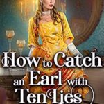 [PDF] [EPUB] How to Catch an Earl with Ten Lies: A Historical Regency Romance Novel Download