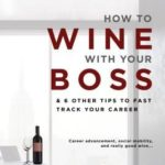 [PDF] [EPUB] How to Wine with Your Boss: and 6 Other Tips to Fast Track Your Career Download