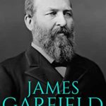 [PDF] [EPUB] James Garfield: The Life and Legacy of the Second President to Be Assassinated Download