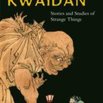 [PDF] [EPUB] Kwaidan: Stories and Studies of Strange Things Download