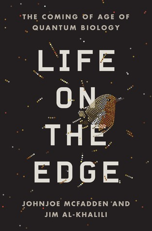 [PDF] [EPUB] Life on the Edge: The Coming of Age of Quantum Biology Download by Johnjoe McFadden