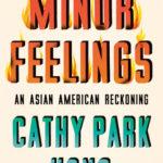 [PDF] [EPUB] Minor Feelings: An Asian American Reckoning Download