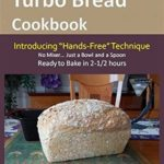"""[PDF] [EPUB] My No-Knead Turbo Bread Cookbook (Introducing """"Hands-Free"""" Technique): From the kitchen of Artisan Bread with Steve Download"""