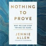 [PDF] [EPUB] Nothing to Prove: Why We Can Stop Trying So Hard Download