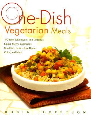 [PDF] [EPUB] One-Dish Vegetarian Meals: 150 Easy, Wholesome, and Delicious Soups, Stews, Casseroles, Stir-Fries, Pastas, Rice Dishes, Chilis, and More Download by Robin    Robertson