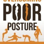 [PDF] [EPUB] Overcoming Poor Posture: A Systematic Approach to Refining Your Posture for Health and Performance Download