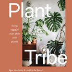 [PDF] [EPUB] Plant Tribe: Living Happily Ever After with Plants Download