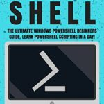 [PDF] [EPUB] Powershell: The Ultimate Windows Powershell Beginners Guide. Learn Powershell Scripting In A Day! (Powershell scripting guide, Windows Powershell 5, Learn … Javascript, Command line, C++, SQL) Download