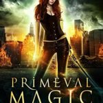 [PDF] [EPUB] Primeval Magic (Shadows and Flame, #3) Download